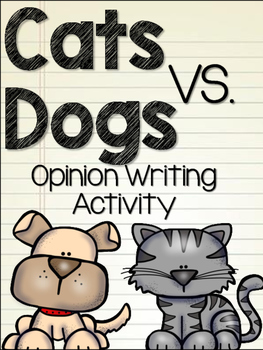 Cats vs Dogs Opinion Writng Activity