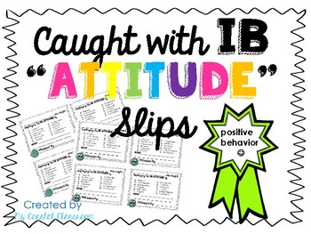 Caught with IB Attitude Positive Behavior Slips