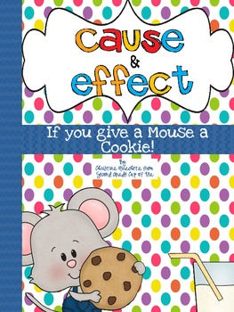 Cause & Effect: If You Give a Mouse a Cookie {Second Grade Cup of Tea}