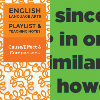 Cause/Effect and Comparisons - Playlist and Teaching Notes