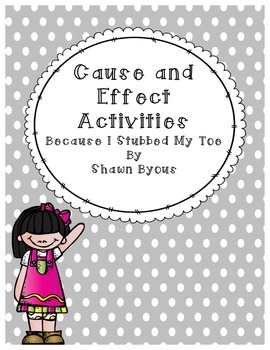 Cause and Effect Activities for Because I Stubbed My Toe