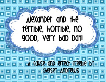 Cause and Effect {Alexander and The Terrible, Horrible, No Good, Very Bad Day}