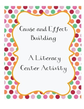 Cause and Effect Building: A Literacy Center Activity