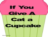 Cause and Effect Mini-lesson (If You Give a Cat a Cupcake)