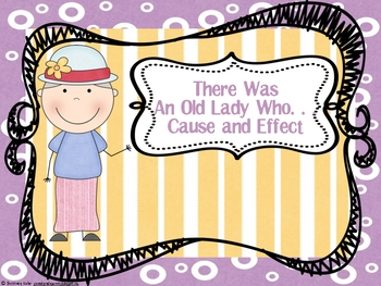 Cause and Effect: There Was An Old Lady Who. . . Cause and Effect