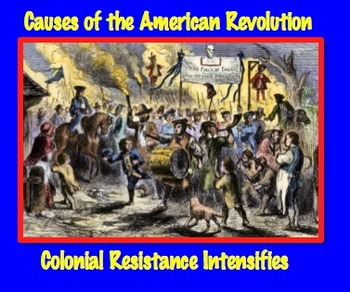 Causes of American Revolution: Colonial Resistance Intensifies Common Core