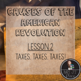 Causes of the American Revolution- Lesson 2: Taxes