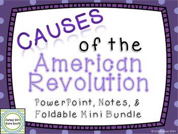 Causes of the American Revolution PowerPoint, Notes, and Foldable Mini Bundle