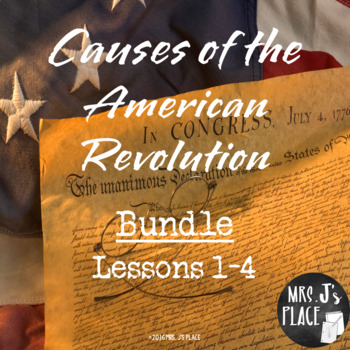 Causes of the American Revolution bundle- Lessons 1-4