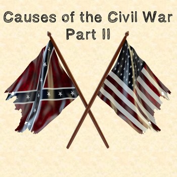 US History High School: Causes of the Civil War Part II