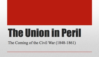 Causes of the Civil War PPT - Union in Peril - APUSH New Framework Period 5