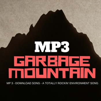 Celebrate Earth Day with an - MP3- SONG - GARBAGE MOUNTAIN