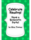 Celebrate Reading! Have a Bookworm Party!