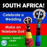 South Africa! Celebrate a Wedding! Includes Ndebele Doll Craft