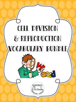 Cell Division and Reproduction Vocabulary Bundle