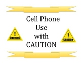 Cell Phone Usage with Caution/ No Cell Phone Use at this Time!