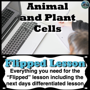 Cells: Animal and Plant Cells flipped lesson (Includes the next days lesson)