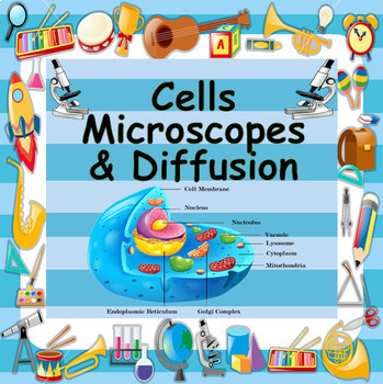 CELLS, MICROSCOPES & DIFFUSION - SUPER LARGE 62 FILES - 6 TOPICS - 20 LESSONS
