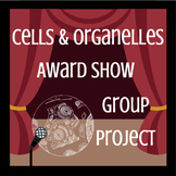 Cells and Organelles Award Show Group Project