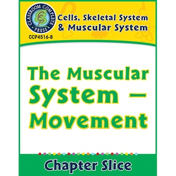 Cells, Skeletal & Muscular Systems: The Muscular System - Movement Gr. 5-8