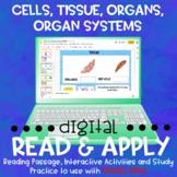 Cells, Tissue, Organ, Systems DIGITAL Read and Apply
