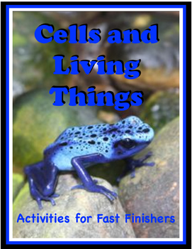 Cells and Living Things: 20 STEM Activities for Fast Finishers (No Prep)