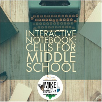 Cells for Middle School:  Interactive Notebook Cells, Cell Parts and Function