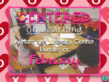 Centered On Learning: Math and Literacy Center Bundle for February