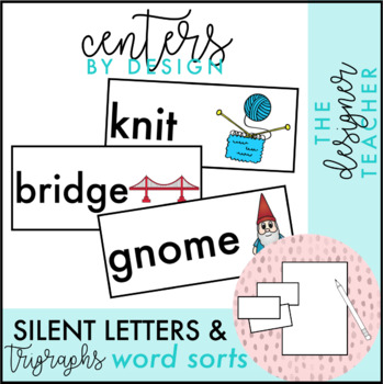 Centers by Design: Silent Letters & Trigraphs Word Sorts