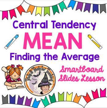 Central Tendency Mean Finding the Average MEAN Smartboard Lesson Data