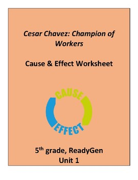 Cesar Chavez: Champion of Workers Cause & Effect Worksheet, Grade5 ReadyGen