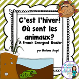 Les animaux en hiver:  A Winter Themed Emergent Reader in French