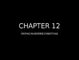 Driver's Education Ch. 12 Power Point Driving in Adverse C
