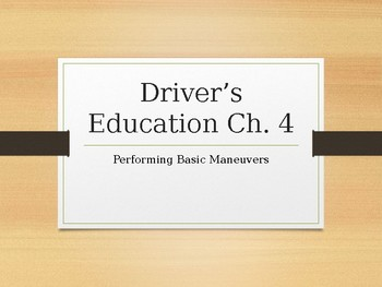Driver's Education Ch. 4 Power Point Performing Basic Maneuvers
