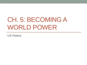 Ch 5 Becoming a World Power PowerPoint Notes- McGraw Hill US History