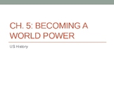 Ch 5 Becoming a World Power PowerPoint Notes- McGraw Hill