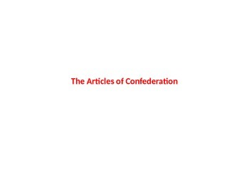 Ch 7 A More Perfect Union (Articles of Confederation)