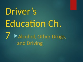 Driver's Education Ch. 7 Power Point Alcohol, Other Drugs, and Driving