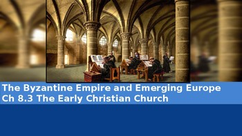 Ch 8.3 Early Christian Church - Byzantine Empire & Emerging Europe - McGraw Hill