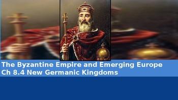 Ch 8.4 New Germanic Kingdoms - Byzantine Empire Emerging Europe McGraw Hill