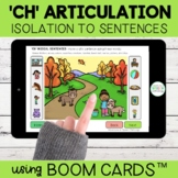 Ch Articulation Boom Cards™ | Isolation to Sentences | Dis