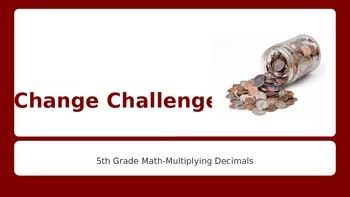 Change Challenge- 5th Grade Multiplying Decimals