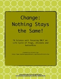 Change - Nothing Stays the Same: ONLY Life Cycles
