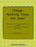 Change: Nothing Stays the Same (life cycle and seasons unit)