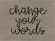 Change Your Words, Change Your Mindset Posters Burlap Theme
