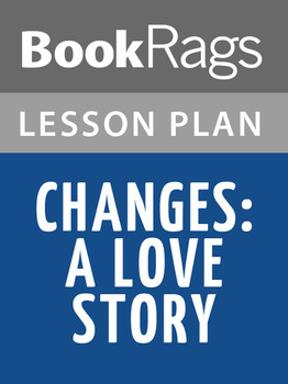 Changes: A Love Story Lesson Plans