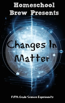 Changes In Matter (Fifth Grade Science Experiments)