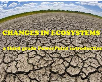 Changes in Ecosystems - A Third Grade PowerPoint Introduction