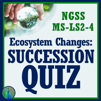 Changes in Ecosystems Quiz - Succession Middle School level NGSS MS-LS2-4
