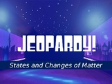 Changes in Matter Jeopardy Review